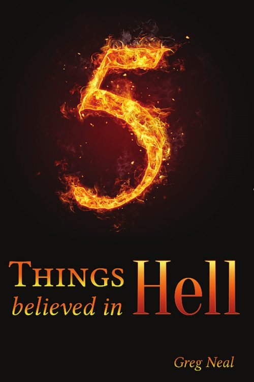 5 Things Believed in Hell by Dr. Greg Neal