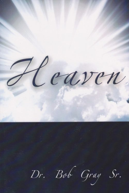 Heaven by Dr. Bob Gray Sr.
